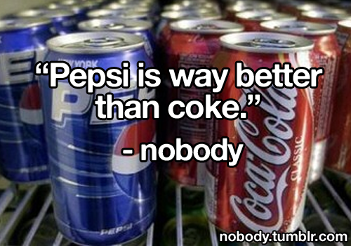 pepsi is way better than coke