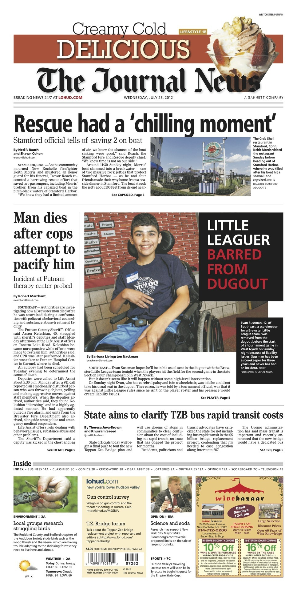 From page one: LITTLE LEAGUER BARRED FROM DUGOUT Rescue had a 'chilling moment' Man dies after cops attempt to pacify him State aims to clarify TZB bus rapid transit cost