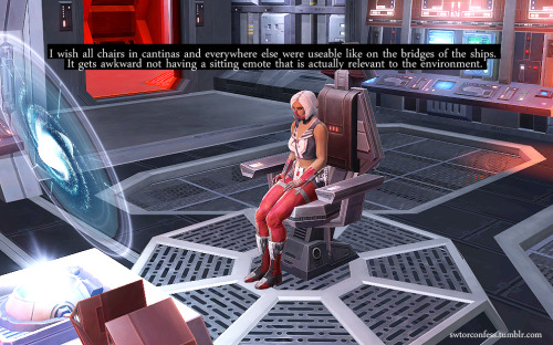 kotorswtor:  swtorconfess:  I wish all chairs in cantinas and everywhere else were useable like on the bridges of the ships. It gets awkward not having a sitting emote that is actually relevant to the environment.  This, and hard. It's really awkward to sprawl sideways on a barstool.  Don't forget clipping into the couches, or even better: floating.