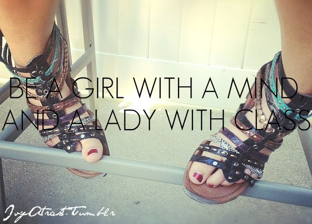 Be a girl with a mind and a lady with class. IvyAtrakt-Tumblr
