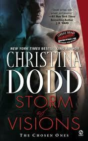 Book: Storm Of Visions Author: Christina Dodd Series: The Chosen Ones #1 Genre: Paranormal Romance Synopsis: When the world was young, twins were born. One brought light to a dark world; the other, darkness and danger. Their powers could not be denied, and they gathered others around them, men and women destined to use their gifts for good or evil. Today, their descendants walk the earth as the Chosen … and the ultimate battle is about to begin. Jacqueline Vargha has always run from her gift. Now Caleb D'Angelo forces his way into her life, demands his place as her lover, and insists she take her place as one of the Chosen. She flees, he pursues, but she can no longer deny her visions, or the dangerous man who is her downfall … and her destiny. My Review: This book was a tale of love and action that will sweep you off your feet, and into this fantastical world. Jacqueline Vargha is running from who she is; one of the Chosen. She is blessed or cursed with the sight. Now I found Jacqueline to be a great starting character for the first book in a new series. Caleb D'Angelo is an extremely sexy Alpha male, who is also one of the Chosen. At first I thought he was the bad guy, but I guess that was the point. But in the first chapter you the reader are brought into an amazing world and tale of a hidden race of warriors that were born to save the world.  Who doesn't love a good prophetic novel? Well I do, prophecies have always drawn me in and when I heard about The Chosen Ones series from one of my favorite authors Christina Dodd, I couldn't help but rush out and buy the first book! I can still remember when I read this novel I was sucked in and no one could draw me out of one Ms. Dodd's many worlds. I have a feeling when I get into a book and everything around me falls away, my family finds it truly difficult to live with me. Ha-ha. But I really did enjoy the creative storyline of Christina Dodd's first novel in her The Chosen Ones Series. I really enjoyed the characters, they were very relatable and the love aspect of the novel was very heated and sweet. Personally if you find that prophecies are your cup of tea then Storm of Visions by Ms. Dodd will be the perfect world to fall into. I know I did and you are surely going to as well.