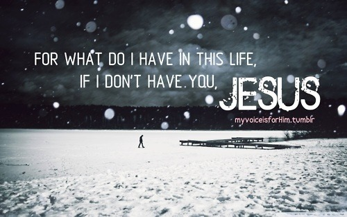 For what do i have in this life without Jesus?
