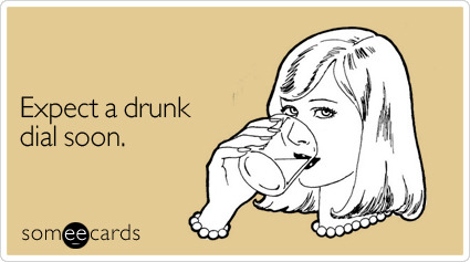 Expect a drunk dial soonVia someecards