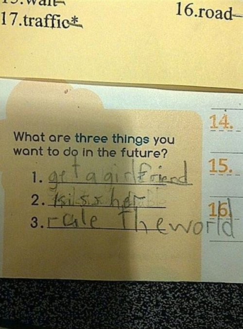 Kid Sets Awesome Goals for Himself Let's see: women? Check. Power? Check. Money? Ooooooh, you forgot about money.