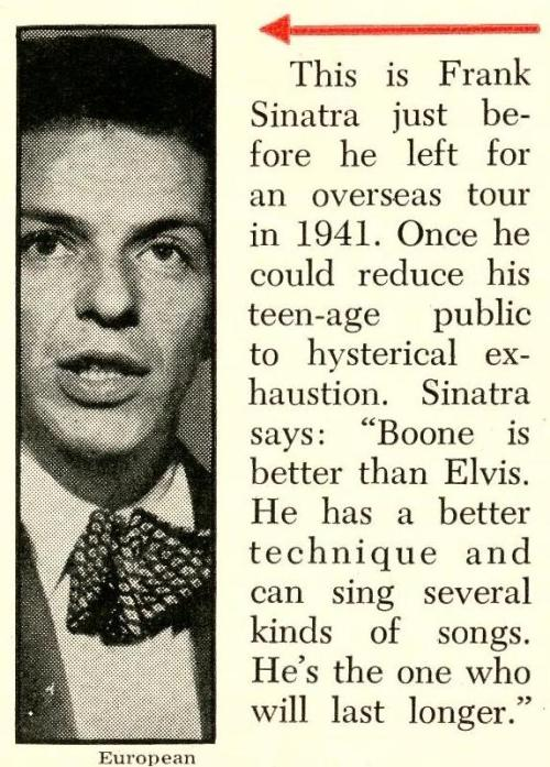 "Frank Sinatra 55 Years Ago: Forget Elvis, The Future of Music is Pat Boone!  ""Boone is better than Elvis … He's the one who will last longer""  Newsweek July 15, 1957"
