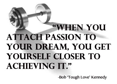 Inspirational words from Bob 'Tough Love' Kennedy. Check out more of his expert advice here. Read more>