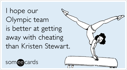 I hope our Olympic team is better at getting away with cheating than Kristen Stewart.Via someecards