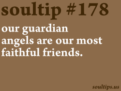 Guardian Angel, pray for us.  soultips:   Our Guardian Angels are our most faithful friends, because they are with us day and night, always and everywhere. We ought often to invoke them. - St. John Vianney