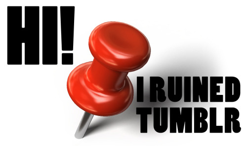 """Hi! I ruined Tumblr!"" - by @mikefalzone"
