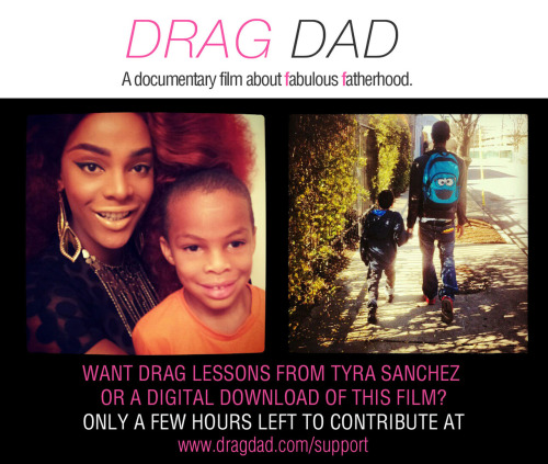 darkjez:  ONLY 24 HOURS TO GO TO SUPPORT DRAG DAD! $10 GETS YOU A DIGITAL DOWNLOAD OF THE FILMWWW.DRAGDAD.COM/SUPPORT