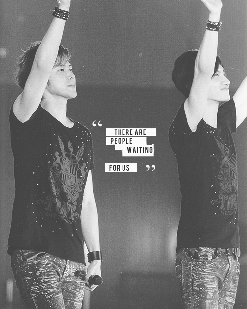 """When we decided to use the name of TVXQ to sing, our hearts were very confused. On the first day at Seoul, when we stood onstage, a tremendous amount of applause and cheering welcomed us, which made me deeply understand that 'there are people who are waiting for us. I can only continue living when I stand onstage.' These thoughts started spurting out at that moment, and I knew that I could stand up again."" — Yunho, 東方神起"