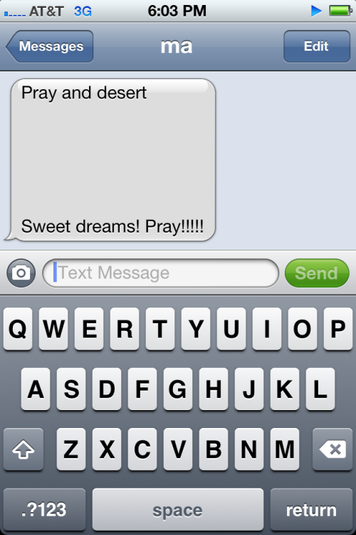 THE ONLY NON HATTER IN MY INBOX  PRAYER AND DESERT (INTENTIONAL SPELLING ON MOM'S PART)  ALL I NEED IN MY LIFE RIGHT NOW