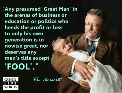 Theodore Roosevelt, on Great Men.