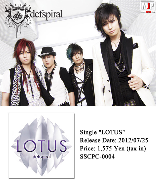 "defspiral - SINGLE ""LOTUS"" - Release: 2012/07/25  — Lead Track: ""LOTUS"" TAKA: It is a dance tune and the theme is 'liberation from ones' existence'. I would be happy if you would not pay too much attention to the meaning of the words and just feel it with your body. There is also clapping of hands in it, which makes it a fun track for live performances. MASATO: We rearranged the chorus of a song RYO brought along, which is the first time we did this kind of collaborating in a song. The guitar is simple, but it has sharp and aggressive image to it. As an accent to that I added cutting guitar play, which adds liveliness to it. In either case it has become a song to dance to. [Read more…]"
