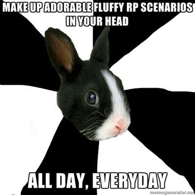 fyeahroleplayingrabbit:  Whenever I have no access to a computer, I think about all the possible adorable things that could happen in my RPs. My characters have taken over my mind, and I'm completely okay with this.