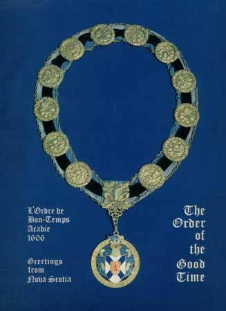 The Medallion of the Order of Good Cheer @credits  The Order of Good Cheer (French: L'Ordre de Bon Temps), was originally a French Colonial Order founded by Samuel de Champlain upon arrival in New France present day Canada. It was founded at Port-Royal at the suggestion of Samuel de Champlain and was chartered under the Royal auspices of the Baron de Poutrincourt and Pierre Dugua, Sieur de Mons. The Order's practices were established by the first Chief Steward Marc Lescarbot.