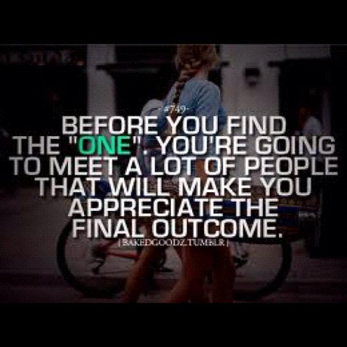 Before you find the ONE, you're going to meet a lot of people that will make you appreciate the final outcome. (Taken with Instagram)