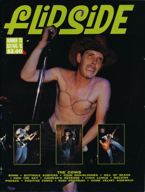 Flipside No. 73, July/Aug. 1991. When was the last time you walked past a newsstand and saw a magazine with an image like this photo of Shannon from the Cows on the cover? Hell, when was the last time you even walked past a newsstand?! From my collection of 'zines and magazines devoted to underground culture of the 1980s and 90s. Many more cover scans here.