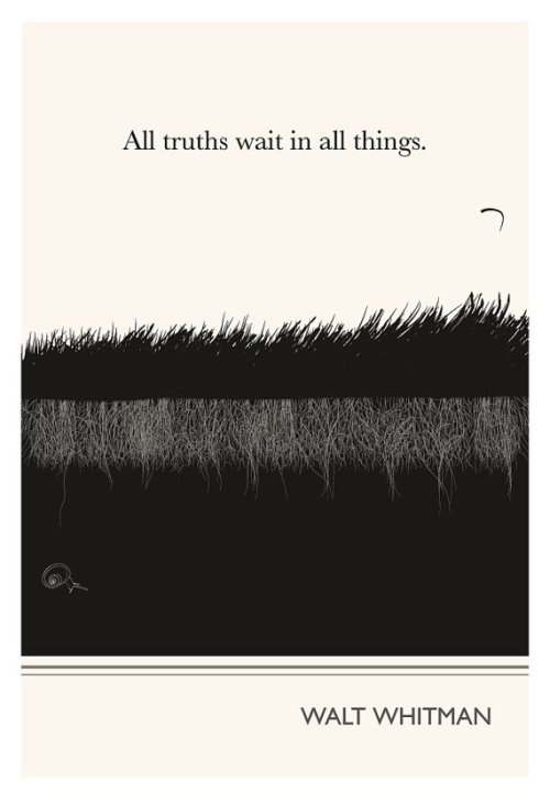 "neonmojo:  ""All truths wait in all things."" - Walt Whitman"