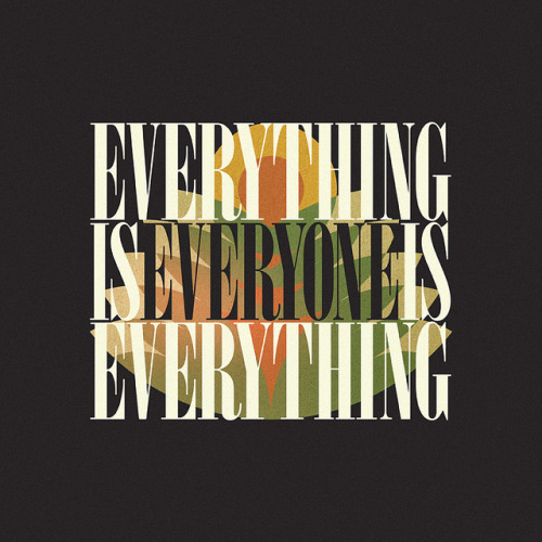 Everything is Everyone is Everything by Joseph Trotto on Flickr. Dabbling in type again. I have much to learn.