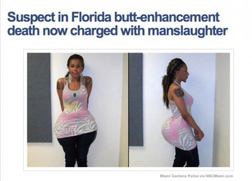 Suspect in Florida Butt-enhancement Death Now Charged with Manslaughter MSNBC.com never fails to impress…