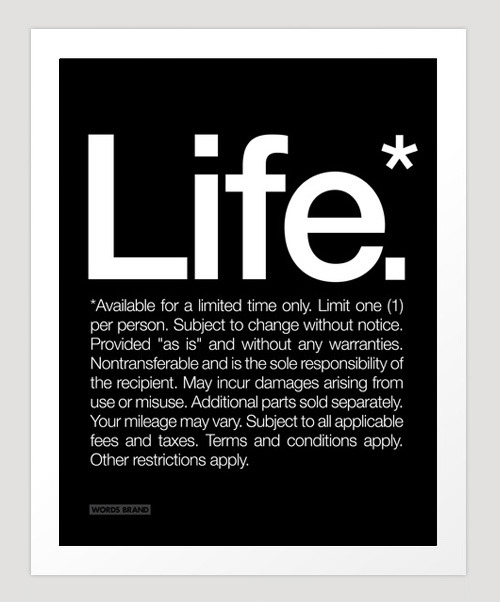 untitled-mag:  Life- limit 1 per person. Make the most of it!