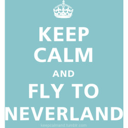 keep calm and fly to neverland | Tumblr