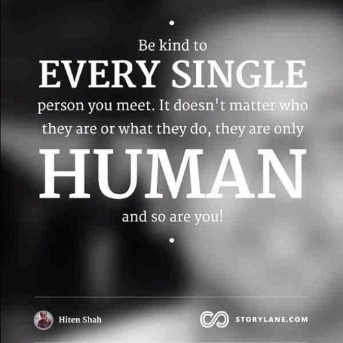 Be kind to every single person you meet… (Taken with Instagram)