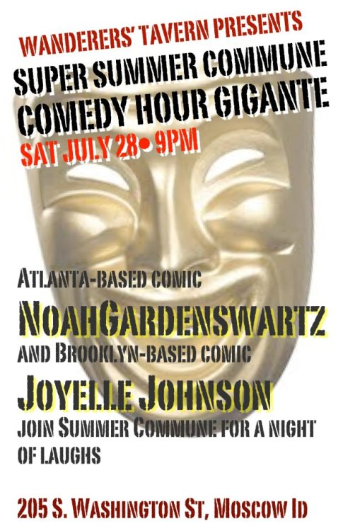 Super Summer Commune Comedy Hour Gigante! Atlanta-based comic Noah Gardenswartz and Brooklyn-based comic Joyelle Johnson join Summer Commune for a night of laughs. This Saturday night at 9pm!