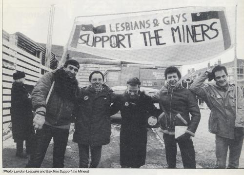 LGBTQ* History in Photographs  Lesbian and Gay Miners' Support Group, set up during the 1984-85 miners' strike, challenged prejudices held by many in the labour movement.