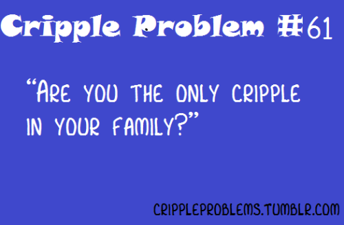 "Image Description: ""Cripple Problem #61: ""Are you the only cripple in your family?"""