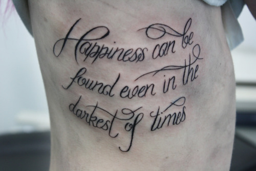 "spannie:  My new rib tattoo""Happiness can be found even in the darkest of times, if only one remembers to turn on the light""-Dumbledore"