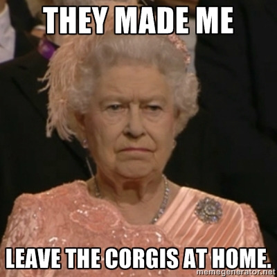 corgiaddict:  The true reason the queen looked so unhappy at the Olympic ceremonies. (I know you say no humans, but I hoped this might be an exception, as the Queen is the most famous OCD sufferer out there.)