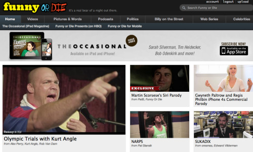 Seeing one of my videos on the front page of Funny Or Die will never get old to me.