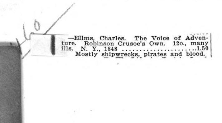 "Clipping from a rare book catalog pasted in: ""Mostly shipwrecks, pirates and blood."" From the front matter of Robinson Crusoe's Own Book by J. V. Pierce (1843). Original from the University of Michigan. Digitized February 2, 2009."