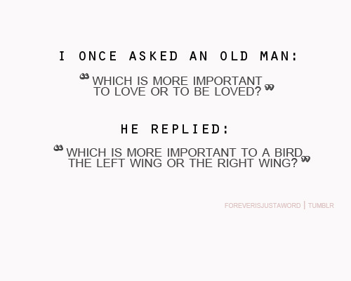 bestlovequotes:  Which is more important to love or to be love? | Courtesy FOLLOW BEST LOVE QUOTES ON TUMBLR FOR MORE LOVE QUOTES