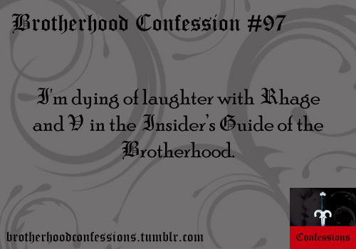 I'm dying of laughter with Rhage and V in the Insider's Guide of the Brotherhood.