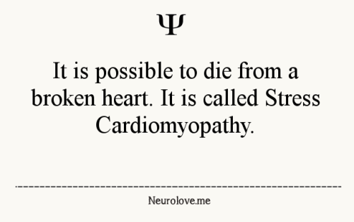 psych-facts:   Is a sudden temporary weakening of the myocardium (the muscle of the heart). Because this weakening can be triggered by emotional stress, such as the death of a loved one, a break-up, or constant anxiety, the condition is also known as broken heart syndrome. Stress cardiomyopathy is a well-recognized cause of acute heart failure, lethal ventricular arrhythmias, and ventricular rupture.