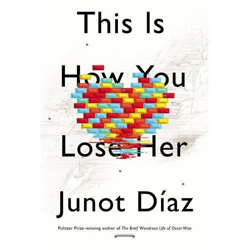 "This Is How You Lose Her, Junot Diaz:  The stories in This Is How You Lose Her, by turns hilarious and devastating, raucous and tender, lay bare the infinite longing and inevitable weaknesses of our all-too-human hearts. They capture the heat of new passion, the recklessness with which we betray what we most treasure, and the torture we go through - ""the begging, the crawling over glass, the crying"" - to try to mend what we've broken beyond repair.  They recall the echoes that intimacy leaves behind, even where we thought we did not care. They teach us the catechism of affections: that the faithlessness of the fathers is visited upon the children; that what we do unto our exes is inevitably done in turn unto us; and that loving thy neighbor as thyself is a commandment more safely honored on platonic than erotic terms. Most of all, these stories remind us that the habit of passion always triumphs over experience, and that ""love, when it hits us for real, has a half-life of forever."""