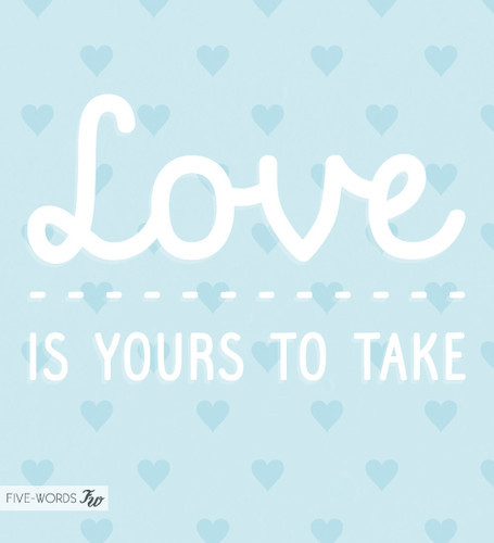 Love is yours to take.