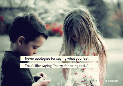 "bestlovequotes:  Never apologize for saying what you feel because that's like saying ""sorry, for being real…"" 