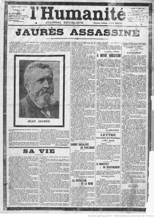L'Humanité - Jaurès assassiné, 31 juillet 1914 @credits  On 31 July 1914 Jaurès was assassinated in a Parisian café, Le Croissant, 146 rue Montmartre, by Raoul Villain, a 29-year-old French nationalist. Jaurès had been due to attend a conference of the International on 9 August, in an attempt to dissuade the belligerents from going ahead with the war