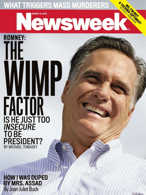newsweek:  Is Mitt Romney a wimp? That's our cover this week, which asks if the former Massachusetts governor—who's dodging the press, hiding his tax returns, and fearing the base—is too insecure to be president. You can download the issue on the iPad later this morning—or see it on real-life newsstands tomorrow.