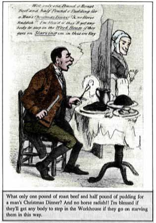 What's next Governor, Workhouses?  Image: Cartoon suggesting the Speenhamland system  of 1795 was allowing paupers to live in luxury.   A Brief History of Poor Laws  During the reign of Elizabeth I, a series of legislation was passed to deal with the increasing problem of administering poor relief.  1563 — Justices of the Peace were authorised and empowered to raise compulsory funds for the relief of the poor and, for the first time, the poor were put into different categories those who would work but could not: these were the able-bodied or deserving poor. They were to be given help either through outdoor relief or by being given work in return for a wage. those who could work but would not: these were the idle poor. They were to be whipped through the streets, publicly, until they learned the error of their ways. those who were too old/ill/young to work: these were the impotent or deserving poor. They were to be looked after in almshouses, hospitals, orphanages or poor houses. Orphans and children of the poor were to be given a trade apprenticeship so that they would have a trade to pursue when they grew up.     Provisions of the Elizabethan Poor Law of 1601 consolidated all the previous legislation into one law and included the creation of 'Overseers' of relief. The 1601 Elizabethan Poor Law.     In 1776, Adam Smith published his Wealth of Nations in which he said that the State should not interfere with the economy but should let the laws of supply and demand operate freely. The implication of this for poor relief was that those who could not work should be allowed to fend for themselves - and starve if necessary - rather than having the State provide any form of relief. Further, it was thought that men would work for any wage rather than starve themselves and their families; lower wages would benefit employers and reduce the price of food. ~ The Workhouse Test Act       In 1834,The Poor Law Amendment act was passed and the new Poor Law is introduced. Under the new system relief was to be given in most instances only if the pauper entered the workhouse. ~ Pity the Poor Pauper         PA Governor Corbett's 2012-13 Budget Proposal  The Governor's 2012-2013 budget calls for eliminating GA cash assistance entirely and slashing funding of GA-related Medical Assistance by as much as two-thirds. The General Assistance (GA) program is only for the most vulnerable Pennsylvanians: Disabled or sick adults without children Domestic violence survivors Adults caring for another who is sick or disabled Adults participating in drug or alcohol treatment programs More info… Assessment of Governor Corbett's 2012-13 Budget Proposal by the Numbers CLEAR Assessment of Corbett's 2012-13 Proposal - CLEAR Coalition    Gov. Corbett's easy attack on Pennsylvania's weakest   State Budget Proposal – Governor's Cuts Would Affect Most Vulnerable     Got something to say about it: Governor Tom Corbett 225 Main Capitol Building Harrisburg, Pennsylvania 17120 (governor@pa.gov) & FAX (717-772-8284)