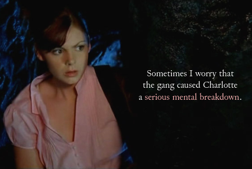 """Sometimes I worry that the gang caused Charlotte a serious mental breakdown."" (Though I don't think they were directly/solely responsible for Charlotte becoming an antagonist, they were certainly rather… awful toward her, at least in the beginning. -Meerkat)"