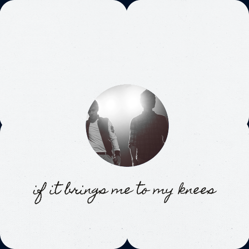 compels:   if it brings me to my knees — a zayn/liam fanmix 1. Tautou // Brand New2. In the Next Room // Neon Trees3. Love You Much Better // The Hush Sound4. Give Me Love // Ed Sheeran5. I For You // The All-American Rejects6. Curiosity // Carly Rae Jepsen7. Without You // Lana Del Rey8. Nevermind Me // Maria Mena9. Nicest Thing // Kate Nash10. Bad Religion // Frank Ocean11. Gonna Get Over You (Demo) // Sara Bareilles lyrics and download here at my lj