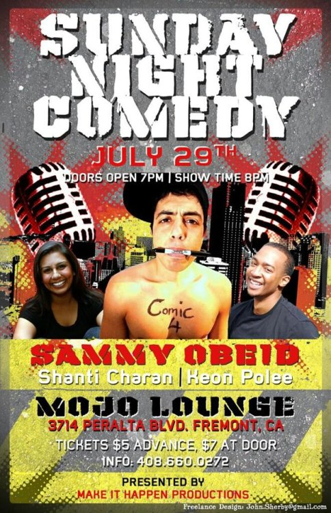 7/29. Comedy @ Mojo Lounge. 3714 Peralta Blvd. 7PM (Doors)/ 8PM (Show). $7. Featuring Sammy Obeid, Shanti Charan and Sammy Obeid. [A very good line-up, for a fair price, on a nice day. Check it out if you can.]