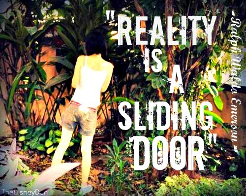 "laughdance-dream:  ""Reality is a sliding door"" -Ralph Waldo Emerson (submitted by touchofmystery501)"