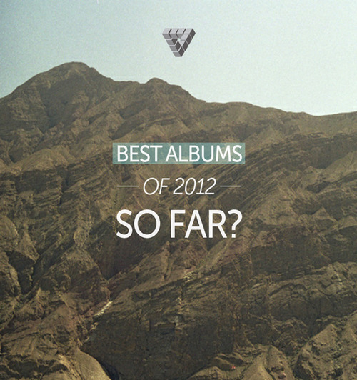Readers' Top Albums of 2012 (So Far)        thnks for the answers :)       FINAL List: Future - Pluto Silversun Pickups - Neck of the Woods Lana Del Rey - Born To Die Best Coast - The Only Place Kindness - World, You Need A Change Of Mind  Lone - Galaxy Garden Death Grips - Money Store A Lot Of Talk - One Two Three Cheers And A Tiger Killer Mike - RAP Music Grimes - Visions Rick Ross - Rich Forever Meek Mill - Dreamchasers 2 Porcelain Raft – Strange Weekend Hot Chip - In Our Heads Alt-J - An Awesome Wave Clock Opera - Ways To Forget Now, Now - Threads Fiona Apple - The Idler Wheel… John Talabot – Fin  Eternal Summers - Correct Behavior Bear in Heaven - I love you, It's Cool Chromatics - Kill For Love Bahamas – Barchords THEESatisfaction - awE naturalE TEED - Trouble Dawn Richard - Armor On Kilo Kish - HomeSchool Adam Lambert - Trespassing  Sene – brooklynknight Beach House - Bloom Lotus Plaza - Spooky Action at a Distance Chromatics - Kill for Love Alice Cohen - Pink Keys Actress - R.I.P. Purity Ring - Shrines Sand Circles - Motor City Ty Segall Band- Slaughterhouse. Childish Gambino - Royalty L.G.C - IV Lemonade - Diver Alexander Spit - Mansions Joey Bada$$ - 1999 Every Time I Die – Ex Lives Santigold - Master of my Make-Believe Frank Ocean - Channel Orange Lil B - Green Flame Aesop Rock - Skelethon Nas - Life Is Good Lianne La Havas - Is Your Love Big Enough