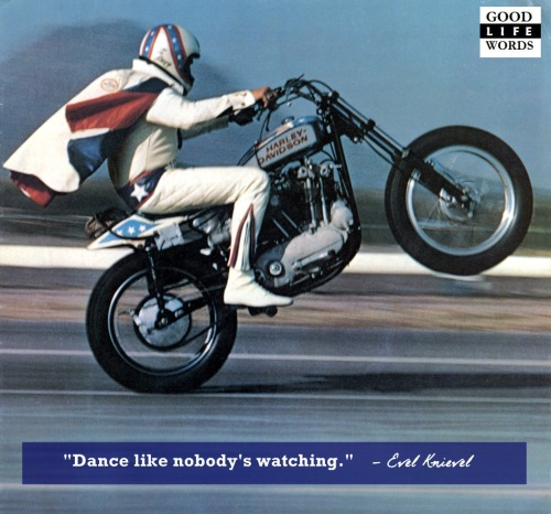 Evel Knievel. On lack of undue reticence. (Quoting Mark Twain.)